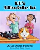 B.J.'s Billion-Dollar Bet ebook by Julie Anne Peters