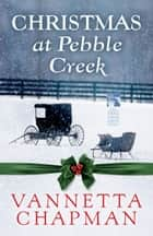 Christmas at Pebble Creek (Free Short Story) ebook by Vannetta Chapman