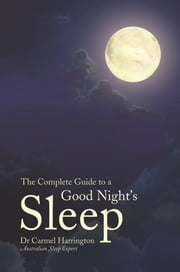 The Complete Guide to a Good Night's Sleep ebook by Carmel Harrington