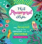 This Phenomenal Life - The Amazing Ways We Are Connected with Our Universe eBook by Misha Blaise