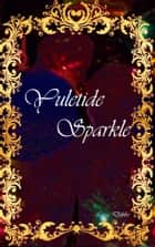 Yuletide Sparkle ebook by Lissa Dobbs