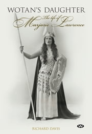 Wotan's Daughter - The life of Marjorie Lawrence ebook by Richard Davis