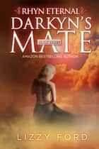 Darkyn's Mate (#3, Rhyn Eternal) ebook by Lizzy Ford