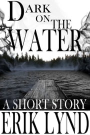 Dark on the Water ebook by Erik Lynd
