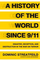A History of the World Since 9/11 - Disaster, Deception, and Destruction in the War on Terror ebook by Dominic Streatfeild