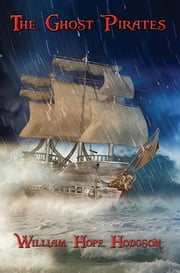 The Ghost Pirates - With linked Table of Contents ebook by William Hope Hodgson