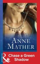 Chase a Green Shadow (Mills & Boon Modern) (The Anne Mather Collection) ebook by Anne Mather