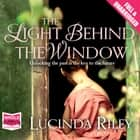 The Light Behind the Window audiobook by Lucinda Riley