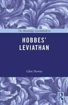 The Routledge Guidebook to Hobbes' Leviathan ebook by Glen Newey