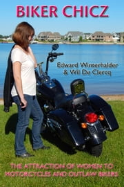 Biker Chicz - The Attraction Of Women To Motorcycles And Outlaw Bikers ebook by Edward Winterhalder,Wil De Clercq