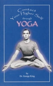 Contact Your Higher Self Through Yoga ebook by George King