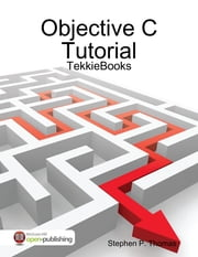 Objective C Tutorial ebook by Stephen Thomas