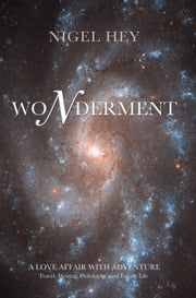 Wonderment - A love affair with adventure, travel, writing, philosophy, and family life ebook by Nigel S. Hey