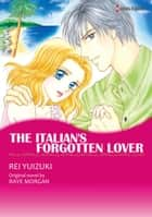 THE ITALIAN'S FORGOTTEN LOVER - Harlequin Comics ebook by Raye Morgan, REI YUIZUKI