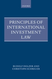 Principles of International Investment Law ebook by Rudolf Dolzer, Christoph Schreuer