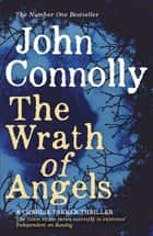 The Wrath of Angels - A Charlie Parker Thriller: 11 ebook by John Connolly