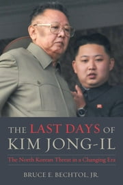 The Last Days of Kim Jong-il - The North Korean Threat in a Changing Era ebook by Bruce Bechtol, Jr.