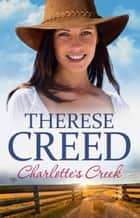 Charlotte's Creek ebook by Therese Creed
