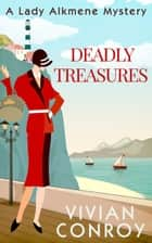 Deadly Treasures (A Lady Alkmene Cosy Mystery, Book 3) ebook by Vivian Conroy