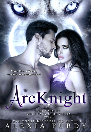 ArcKnight (The ArcKnight Wolf Pack Chronicles #1) ebook by Alexia Purdy