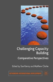Challenging Capacity Building - Comparative Perspectives ebook by S. Kenny, M. Clarke
