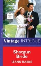 Shotgun Bride (Mills & Boon Vintage Intrigue) ebook by Leann Harris