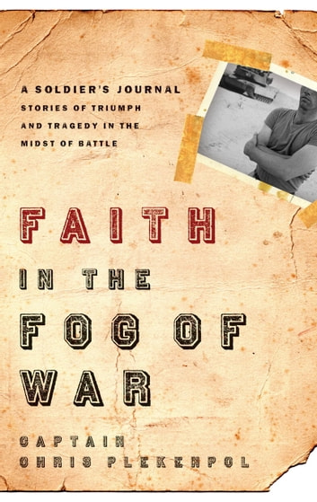Faith in the Fog of War - Stories of Triumph and Tragedy in the Midst of War ebook by Chris Plekenpol