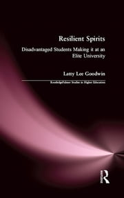 Resilient Spirits - Disadvantaged Students Making it at an Elite University ebook by Latty Lee Goodwin
