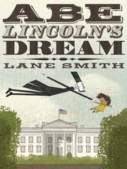 Abe Lincoln's Dream ebook by Lane Smith,Lane Smith
