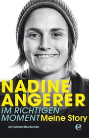 Nadine Angerer - Im richtigen Moment - Meine Story ebook by Kobo.Web.Store.Products.Fields.ContributorFieldViewModel