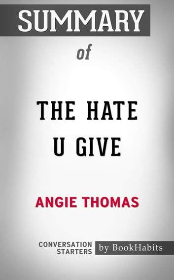 Summary of The Hate U Give by Angie Thomas | Conversation Starters eBook by Book Habits