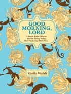 Good Morning, Lord ebook by Sheila Walsh
