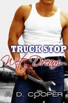 Truck Stop Wet Dream ebook by A. D. Cooper