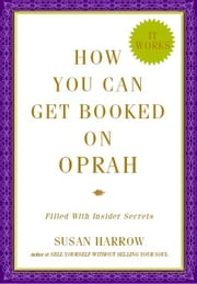 The Ultimate Guide to Getting Booked on Oprah ebook by Harrow, Susan