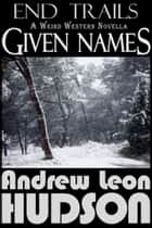 Given Names: a Weird Western Novella ebook by Andrew Leon Hudson