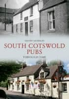 South Cotswold Pubs Through Time ebook by Geoff Sandles