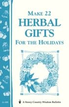Make 22 Herbal Gifts for the Holidays - Storey's Country Wisdom Bulletin A-149 電子書 by Editors of Garden Way Publishing