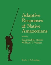 Adaptive Responses of Native Amazonians ebook by Hames, Raymond B.