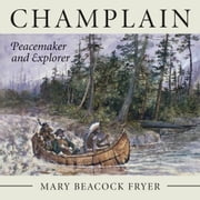 Champlain - Peacemaker and Explorer ebook by Mary Beacock Fryer