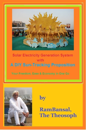 Solar Electricity Generation System with a DIY Sun-Tracking Proposition ebook by Ram Bansal