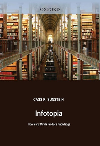 Infotopia : How Many Minds Produce Knowledge ebook by Cass R. Sunstein