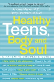 Healthy Teens, Body and Soul - A Parent's Complete Guide ebook by Andrea Marks,Betty Rothbart