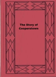 The Story of Cooperstown ebook by Ralph Birdsall