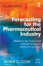Forecasting for the Pharmaceutical Industry ebook by Arthur G. Cook