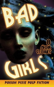 Bad Girls: Eight Noir Stories ebook by Max Scratchmann