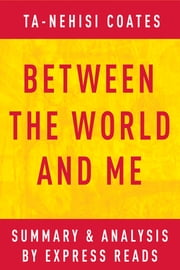 Between the World and Me by Ta-Nehisi Coates | Summary & Analysis ebook by EXPRESS READS