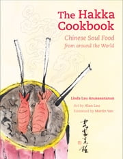 The Hakka Cookbook - Chinese Soul Food from around the World ebook by Linda Lau Anusasananan