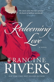 Redeeming Love - A Novel ebook by Francine Rivers