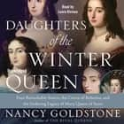 Daughters of the Winter Queen - Four Remarkable Sisters, the Crown of Bohemia, and the Enduring Legacy of Mary, Queen of Scots audiobook by Nancy Goldstone, Laura Kirman