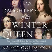 Daughters of the Winter Queen - Four Remarkable Sisters, the Crown of Bohemia, and the Enduring Legacy of Mary, Queen of Scots audiobook by Nancy Goldstone